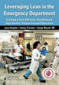 Leveraging Lean in the Emergency Department: Creating a Cost Effective, Standardized, High Quality, Patient-Focused Operation - Joyce Kerpchar,Charles Protzman,George Mayzell - cover
