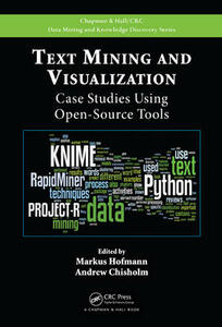 Text Mining and Visualization: Case Studies Using Open-Source Tools - cover