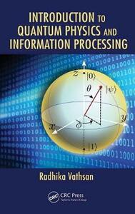 Introduction to Quantum Physics and Information Processing - Radhika Vathsan - cover