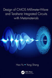 Design of CMOS Millimeter-Wave and Terahertz Integrated Circuits with Metamaterials - Hao Yu,Yang Shang - cover