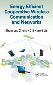Energy Efficient Cooperative Wireless Communication and Networks - Zhengguo Sheng,Chi Harold Liu - cover