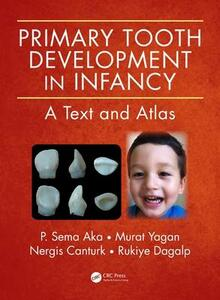 Primary Tooth Development in Infancy: A Text and Atlas - P. Sema Aka,Murat Yagan,Nergis Canturk - cover