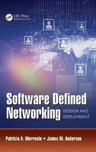 Software Defined Networking: Design and Deployment - Patricia A. Morreale,James M. Anderson - cover