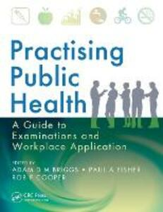 Practising Public Health: A Guide to Examinations and Workplace Application - cover