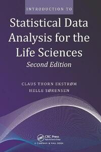 Introduction to Statistical Data Analysis for the Life Sciences - Claus Thorn Ekstrom,Helle Sorensen - cover