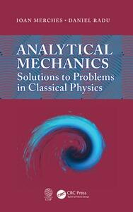 Analytical Mechanics: Solutions to Problems in Classical Physics - Ioan Merches,Daniel Radu - cover