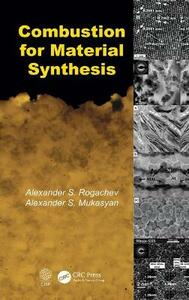 Combustion for Material Synthesis - Alexander S. Rogachev,Alexander S. Mukasyan - cover