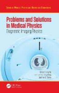 Problems and Solutions in Medical Physics: Diagnostic Imaging Physics - Kwan-Hoong Ng,Tomas Kron,Alan Perkins - cover