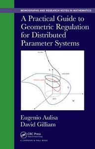 A Practical Guide to Geometric Regulation for Distributed Parameter Systems - Eugenio Aulisa,David Gilliam - cover