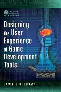 Designing the User Experience of Game Development Tools - David Lightbown - cover