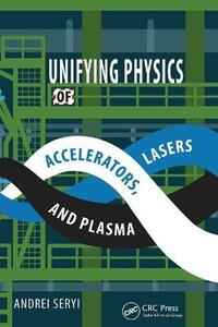 Unifying Physics of Accelerators, Lasers and Plasma - Andrei Seryi - cover
