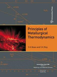 Principles of Metallurgical Thermodynamics - Subir Kumar Bose,Sanat Kumar Roy - cover
