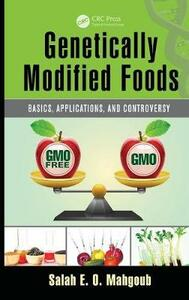 Genetically Modified Foods: Basics, Applications, and Controversy - Salah E. O. Mahgoub - cover