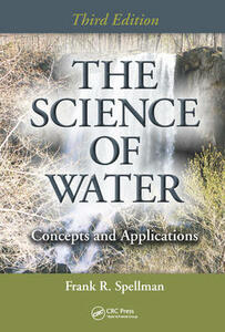 The Science of Water: Concepts and Applications, Third Edition - Frank R. Spellman - cover