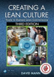 Creating a Lean Culture: Tools to Sustain Lean Conversions, Third Edition - David Mann - cover