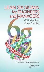 Lean Six Sigma for Engineers and Managers: With Applied Case Studies - Matthew John Franchetti - cover