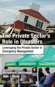 The Private Sector's Role in Disasters: Leveraging the Private Sector in Emergency Management - cover