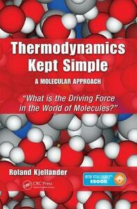 Thermodynamics Kept Simple - A Molecular Approach: What is the Driving Force in the World of Molecules? - Roland Kjellander - cover