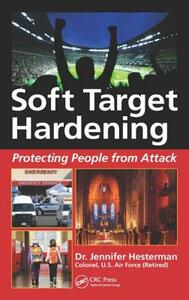 Soft Target Hardening: Protecting People from Attack - Jennifer L. Hesterman - cover