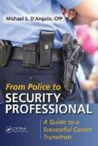 From Police to Security Professional: A Guide to a Successful Career Transition - Michael S. D'Angelo - cover