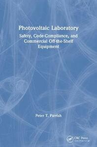 Photovoltaic Laboratory: Safety, Code-Compliance, and Commercial Off-the-Shelf Equipment - Peter T. Parrish - cover