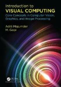 Introduction to Visual Computing: Core Concepts in Computer Vision, Graphics, and Image Processing - Aditi Majumder - cover