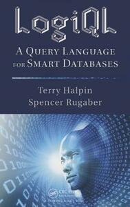 LogiQL: A Query Language for Smart Databases - Terry Halpin,Spencer Rugaber - cover