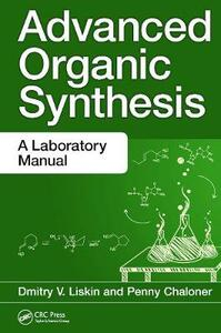 Advanced Organic Synthesis: A Laboratory Manual - Dmitry V. Liskin,Penny Chaloner - cover
