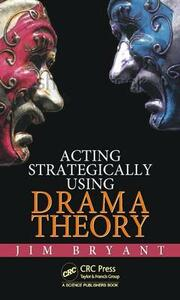 Acting Strategically Using Drama Theory - James William Bryant - cover
