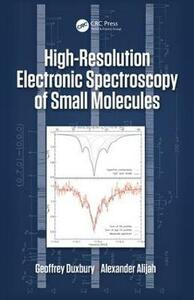 High Resolution Electronic Spectroscopy of Small Molecules - Geoffrey Duxbury,Alexander Alijah - cover