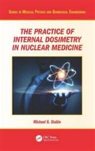 The Practice of Internal Dosimetry in Nuclear Medicine - Michael G. Stabin - cover