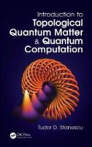 Introduction to Topological Quantum Matter & Quantum Computation - Tudor D. Stanescu - cover