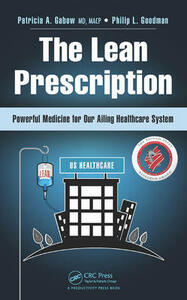 The Lean Prescription: Powerful Medicine for Our Ailing Healthcare System - Patricia A. Gabow,Philip L. Goodman - cover