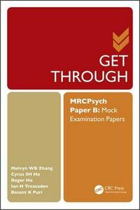 Get Through MRCPsych Paper B: Mock Examination Papers - Melvyn Zhang Weibin,Cyrus S. H. Ho,Roger C. M. Ho - cover