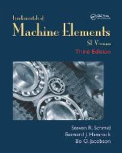 Fundamentals of Machine Elements: SI Version - Steven R. Schmid,Bernard J. Hamrock,Bo O. Jacobson - cover