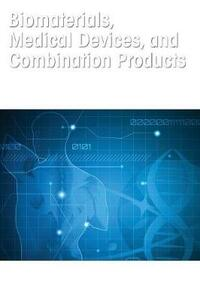 Biomaterials, Medical Devices, and Combination Products: Biocompatibility Testing and Safety Assessment - Shayne Cox Gad,Samantha Gad-McDonald - cover