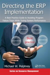 Directing the ERP Implementation: A Best Practice Guide to Avoiding Program Failure Traps While Tuning System Performance - Michael W. Pelphrey - cover