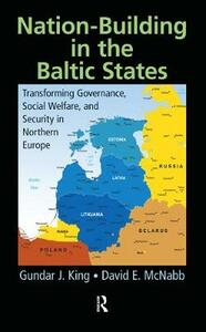 Nation-Building in the Baltic States: Transforming Governance, Social Welfare, and Security in Northern Europe - Gundar J. King,David E. McNabb - cover