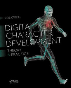 Digital Character Development: Theory and Practice, Second Edition - Rob O'Neill - cover