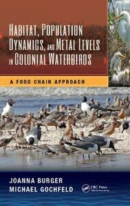 Habitat, Population Dynamics, and Metal Levels in Colonial Waterbirds: A Food Chain Approach - Joanna Burger,Michael Gochfeld - cover
