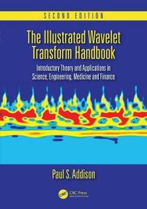 The Illustrated Wavelet Transform Handbook: Introductory Theory and Applications in Science, Engineering, Medicine and Finance, Second Edition - Paul S. Addison - cover