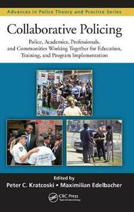 Collaborative Policing: Police, Academics, Professionals, and Communities Working Together for Education, Training, and Program Implementation - cover