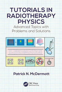 Tutorials in Radiotherapy Physics: Advanced Topics with Problems and Solutions - Patrick N. McDermott - cover