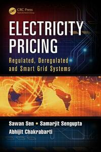 Electricity Pricing: Regulated, Deregulated and Smart Grid Systems - Sawan Sen,Samarjit Sengupta,Abhijit Chakrabarti - cover