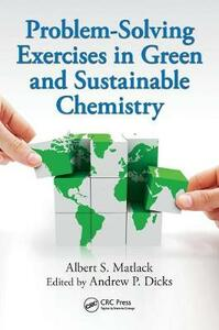 Problem-Solving Exercises in Green and Sustainable Chemistry - Albert S. Matlack,Andrew P. Dicks - cover