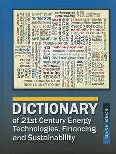Dictionary of 21st Century Energy Technologies, Financing and Sustainability - Gene Beck - cover