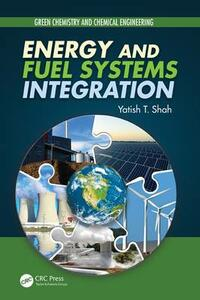Energy and Fuel Systems Integration - Yatish T. Shah - cover