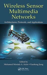 Wireless Sensor Multimedia Networks: Architectures, Protocols, and Applications - cover