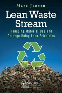 Lean Waste Stream: Reducing Material Use and Garbage Using Lean Principles - Marc Jensen - cover