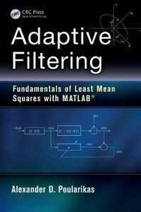 Adaptive Filtering: Fundamentals of Least Mean Squares with MATLAB (R) - Alexander D. Poularikas - cover
